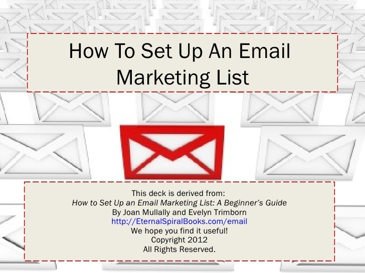 How To Set Up An Email    Marketing List                This deck is derived from:How to Set Up an Email Marketing List: A...