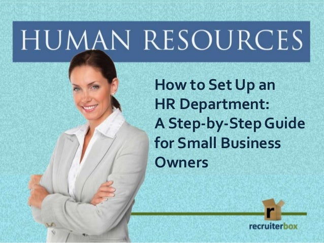 How to Set Up an  HR Department:  A Step-by-Step Guide  for Small Business  Owners