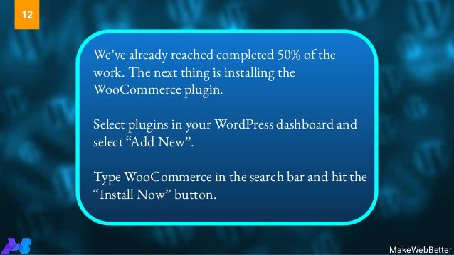 We've already reached completed 50% of the work. The next thing is installing the WooCommerce plugin. Select plugins in yo...