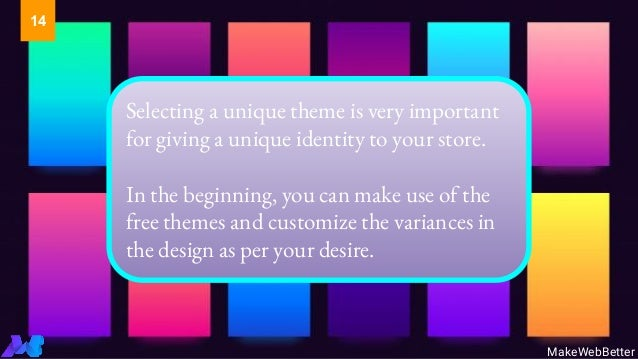 Selecting a unique theme is very important for giving a unique identity to your store. In the beginning, you can make use ...