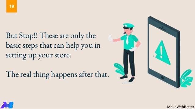 But Stop!! These are only the basic steps that can help you in setting up your store. The real thing happens after that. M...