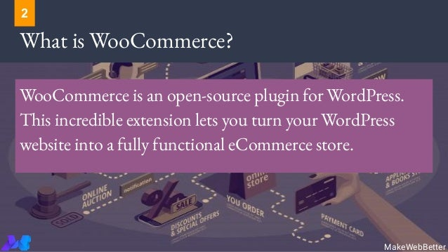 What is WooCommerce? WooCommerce is an open-source plugin for WordPress. This incredible extension lets you turn your Word...