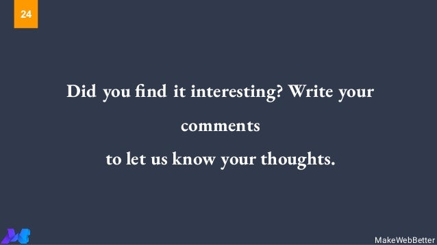 Did you find it interesting? Write your comments to let us know your thoughts. MakeWebBetter 24