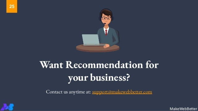 Want Recommendation for your business? Contact us anytime at: support@makewebbetter.com MakeWebBetter 25