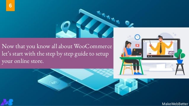 Now that you know all about WooCommerce let's start with the step by step guide to setup your online store. MakeWebBetter 6