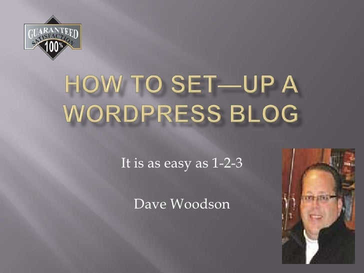 How to Set—up a WordPress Blog<br />It is as easy as 1-2-3<br />Dave Woodson<br />