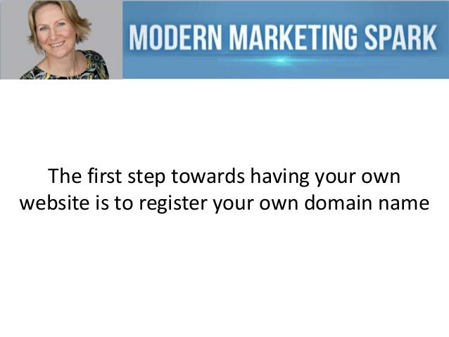 The first step towards having your own website is to register your own domain name