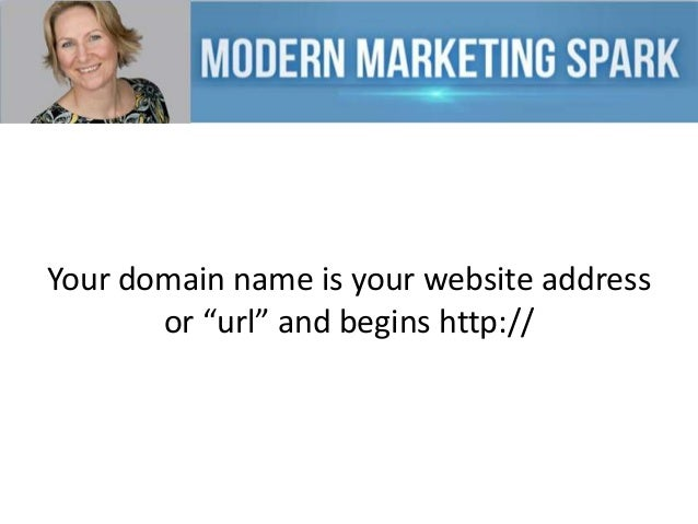"""Your domain name is your website address or """"url"""" and begins http://"""