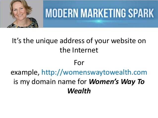 It's the unique address of your website on the Internet For example, http://womenswaytowealth.com is my domain name for Wo...