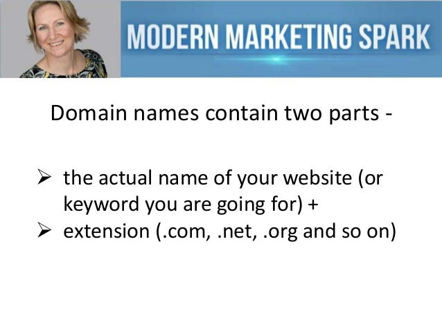 Domain names contain two parts  the actual name of your website (or keyword you are going for) +  extension (.com, .net,...