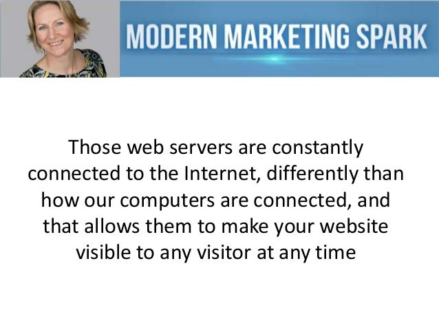 Those web servers are constantly connected to the Internet, differently than how our computers are connected, and that all...