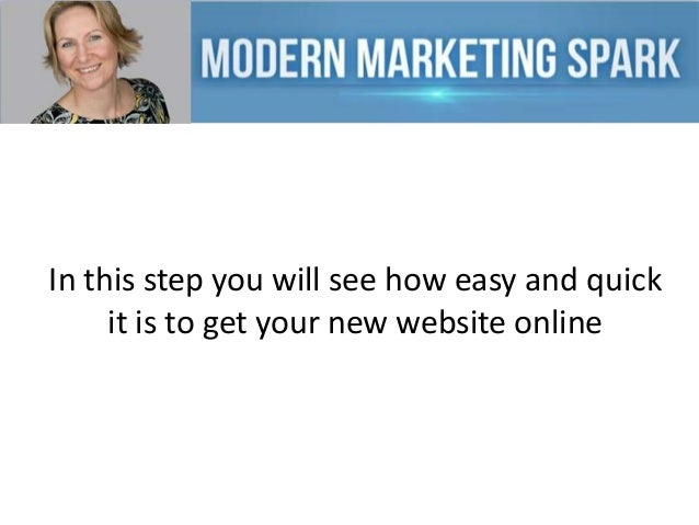 In this step you will see how easy and quick it is to get your new website online