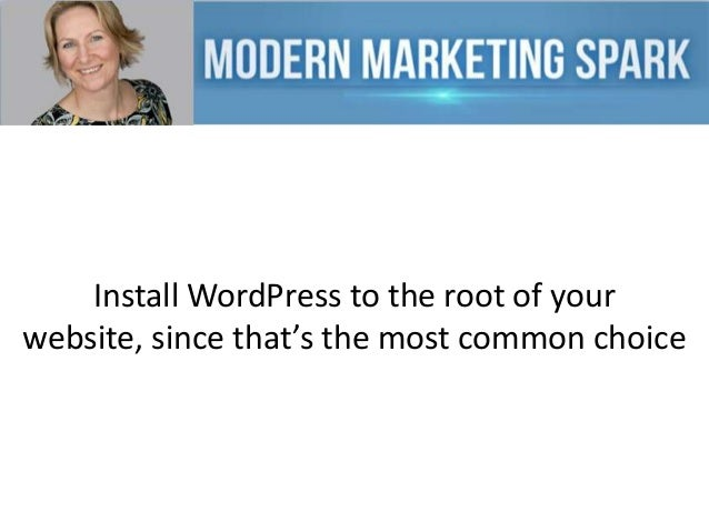 Install WordPress to the root of your website, since that's the most common choice