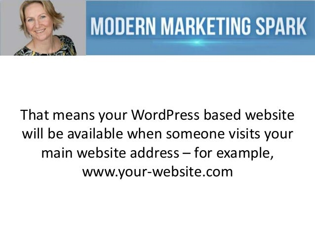 That means your WordPress based website will be available when someone visits your main website address – for example, www...
