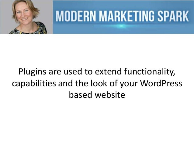 Plugins are used to extend functionality, capabilities and the look of your WordPress based website