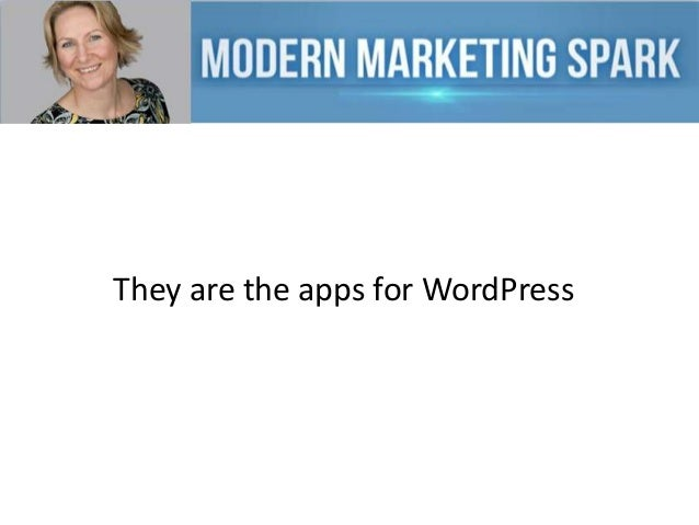 They are the apps for WordPress