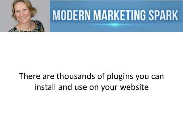 There are thousands of plugins you can install and use on your website