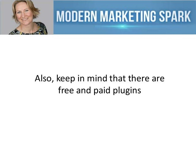 Also, keep in mind that there are free and paid plugins