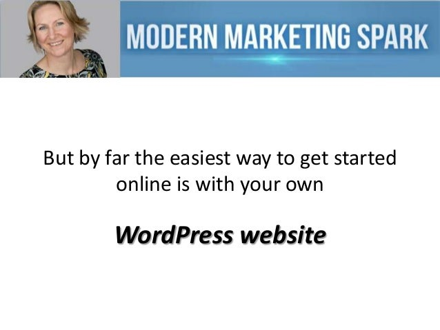 But by far the easiest way to get started online is with your own  WordPress website