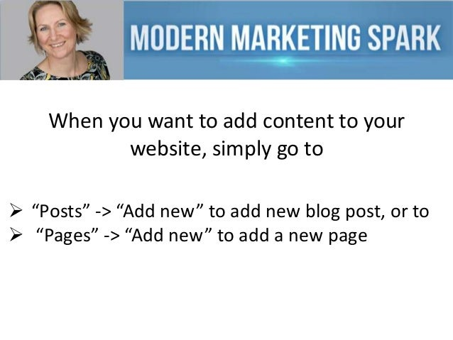 """When you want to add content to your website, simply go to  """"Posts"""" -> """"Add new"""" to add new blog post, or to  """"Pages"""" ->..."""