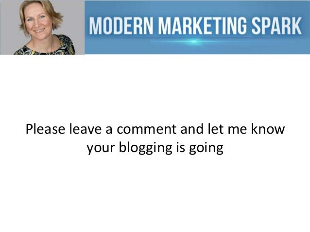 Please leave a comment and let me know your blogging is going