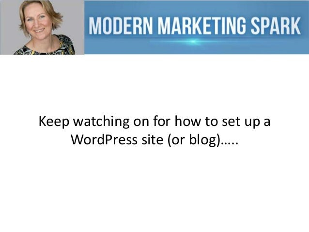 Keep watching on for how to set up a WordPress site (or blog)…..