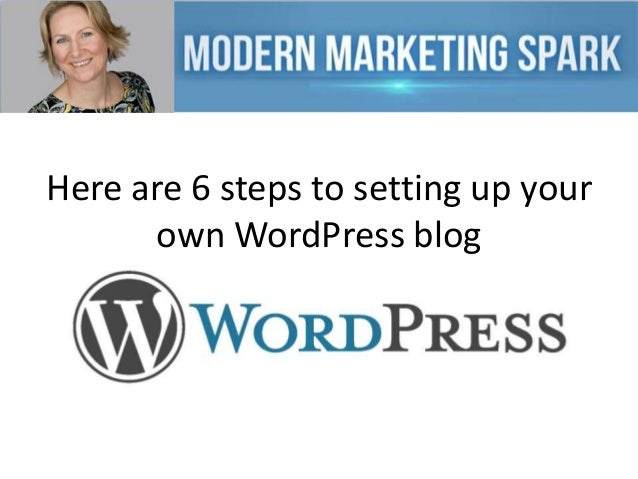 Here are 6 steps to setting up your own WordPress blog