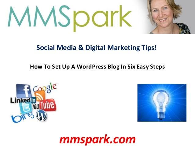 Social Media & Digital Marketing Tips! How To Set Up A WordPress Blog In Six Easy Steps mmspark.com