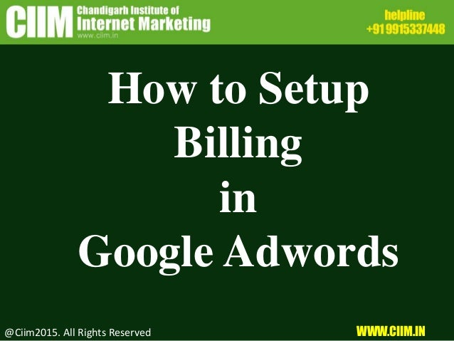 How to Setup Billing in Google Adwords @Ciim2015. All Rights Reserved WWW.CIIM.IN