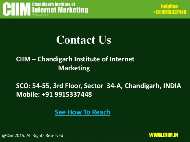Contact Us CIIM – Chandigarh Institute of Internet Marketing SCO: 54-55, 3rd Floor, Sector 34-A, Chandigarh, INDIA Mobile:...