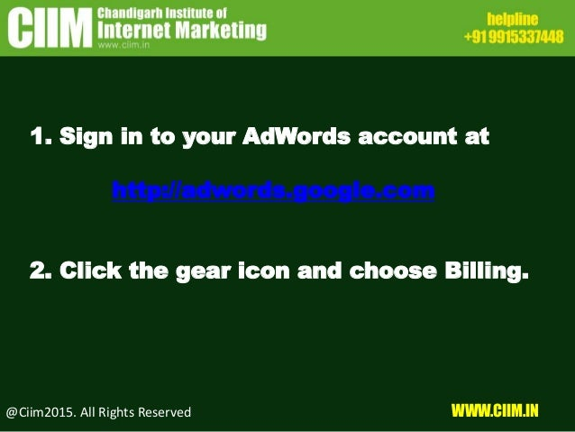 @Ciim2015. All Rights Reserved WWW.CIIM.IN 1. Sign in to your AdWords account at http://adwords.google.com 2. Click the ge...