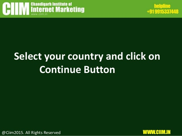 Select your country and click on Continue Button @Ciim2015. All Rights Reserved WWW.CIIM.IN