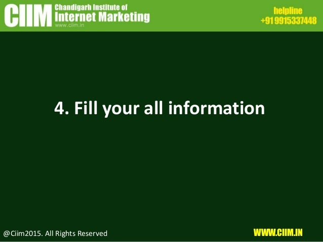 @Ciim2015. All Rights Reserved WWW.CIIM.IN 4. Fill your all information