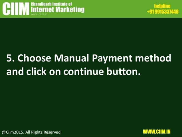 @Ciim2015. All Rights Reserved WWW.CIIM.IN 5. Choose Manual Payment method and click on continue button.