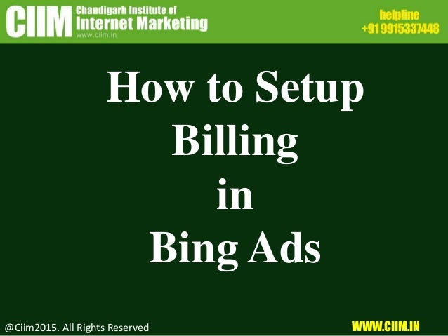 How to Setup Billing in Bing Ads @Ciim2015. All Rights Reserved WWW.CIIM.IN