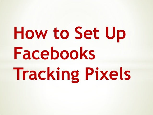 How to Set Up Facebooks Tracking Pixels