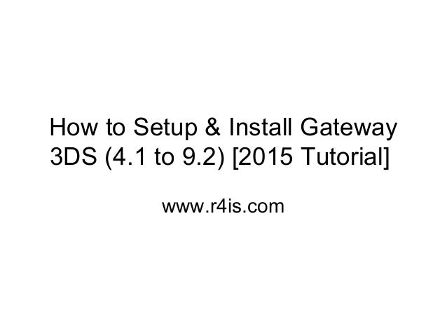 How to setup & install gateway 3 ds (4 1 to 9 2) [2015 tutorial]