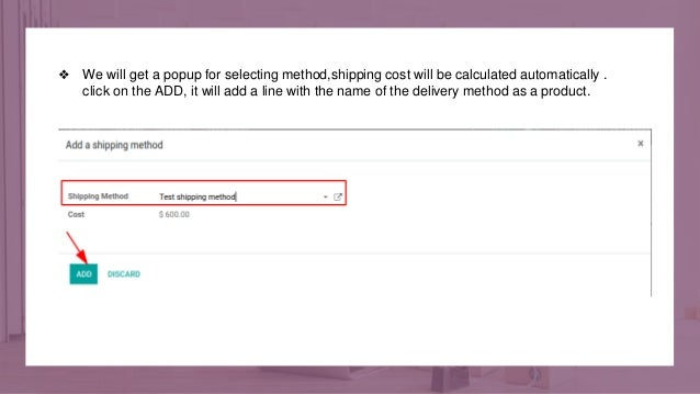 ❖ We will get a popup for selecting method,shipping cost will be calculated automatically . click on the ADD, it will add ...