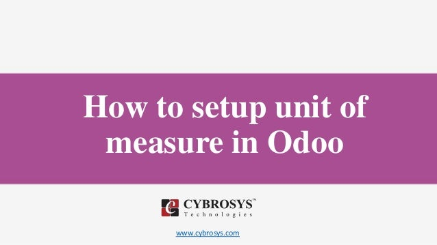 www.cybrosys.com How to setup unit of measure in Odoo