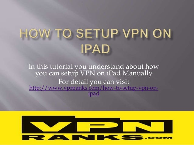 In this tutorial you understand about how you can setup VPN on iPad Manually For detail you can visit http://www.vpnranks....