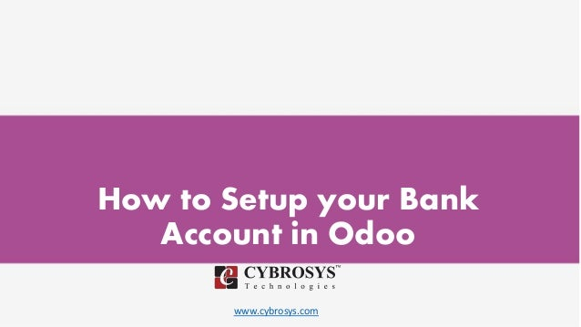 www.cybrosys.com How to Setup your Bank Account in Odoo