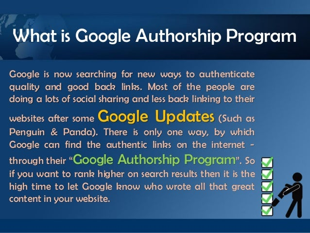 What is Google Authorship ProgramGoogle is now searching for new ways to authenticatequality and good back links. Most of ...