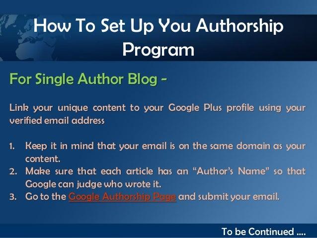 How To Set Up You Authorship               ProgramFor Single Author Blog -Link your unique content to your Google Plus pro...