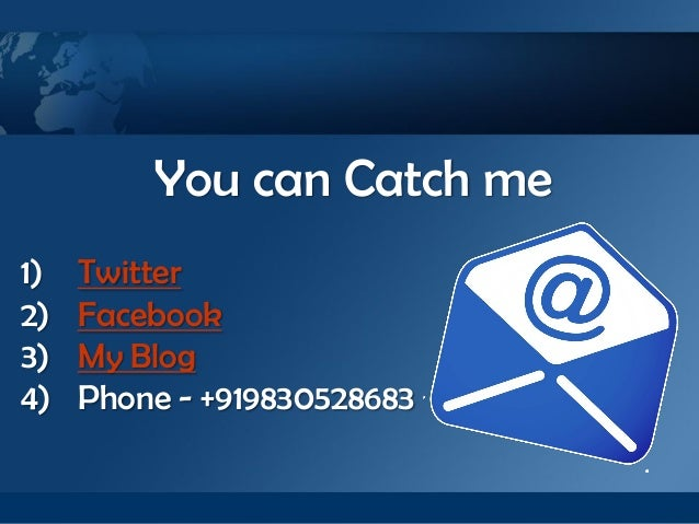You can Catch me1)   Twitter2)   Facebook3)   My Blog4)   Phone - +919830528683