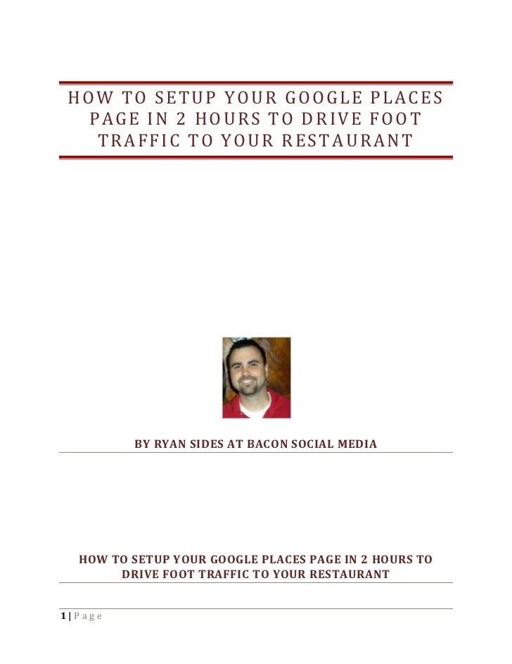 HOW TO SETUP YOUR GOOGLE PLACES  PAGE IN 2 HOURS TO D RIVE FOOT   TRAFFIC TO YOUR RESTAURANT         BY RYAN SIDES AT BACO...