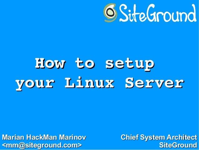 HowtosetupHowtosetup yourLinuxServeryourLinuxServer Marian HackMan MarinovMarian HackMan Marinov <mm@siteground....