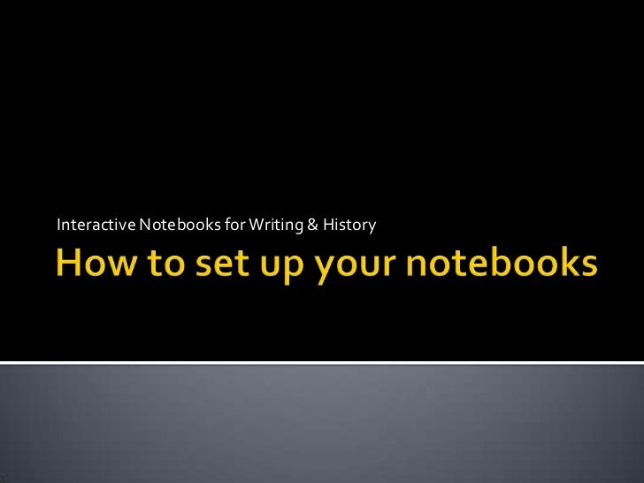 How to set up your notebooks<br />Interactive Notebooks for Writing & History<br />
