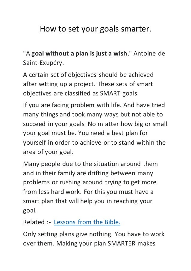 "How to set your goals smarter. ""A goal without a plan is just a wish."" Antoine de Saint-Exupéry. A certain set of objectiv..."