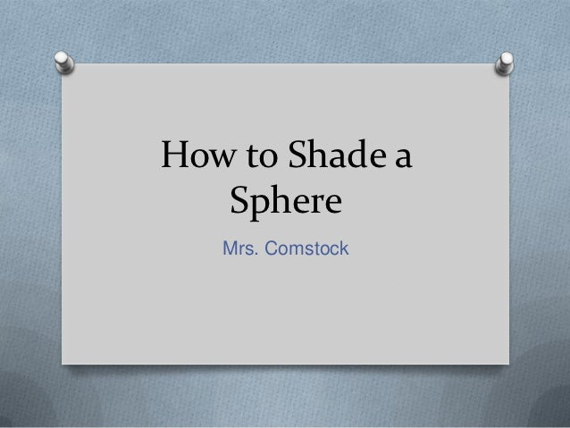 How to Shade a   Sphere   Mrs. Comstock