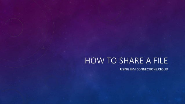 HOW TO SHARE A FILE USING IBM CONNECTIONS.CLOUD